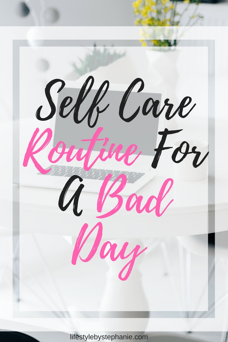 Had a bad day? I'm sorry. Here's a self-care routine for a bad day. It's guaranteed to brighten up your day.